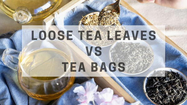 Loose Tea Leaves VS Tea Bags: The final verdict