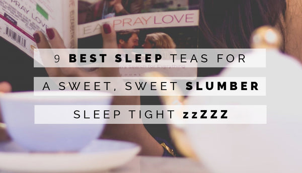 TDT's 9 Bedtime Teas for you to Sleep