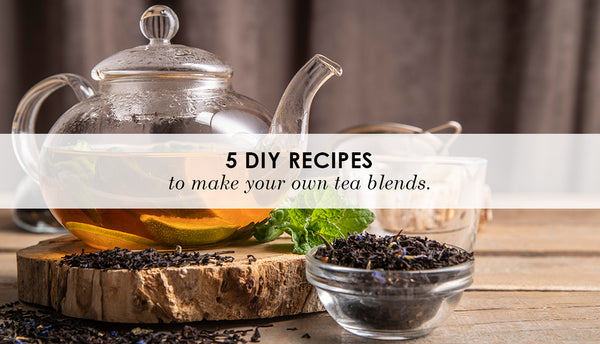 Five DIY Recipes To Make Your Own Tea Blends