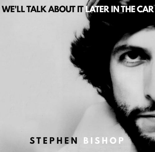 Stephen Bishop: We'll Talk About It Later In The Car Signed CD