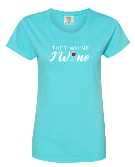 They Whine I Wine Short Sleeve