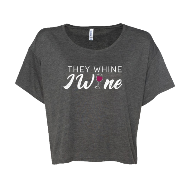 They Whine I Wine Cropped Tee