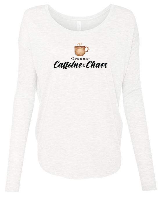 I Run on Caffeine and Chaos Long Sleeve