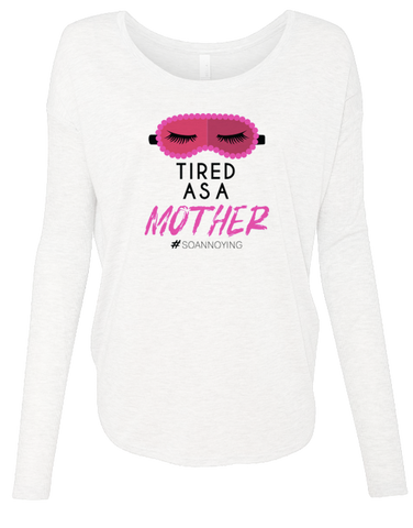 Tired as a Mother Long Sleeve