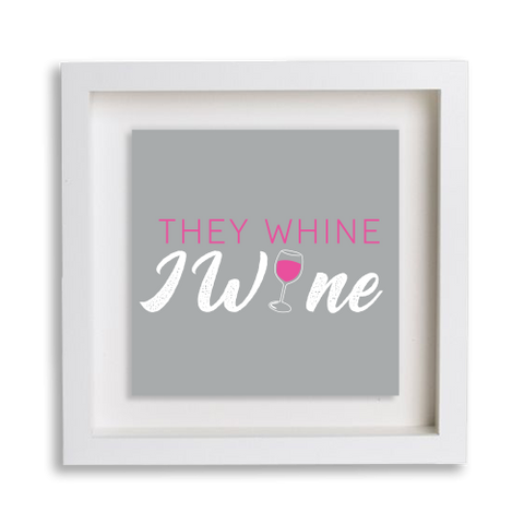 They Whine I Wine Frame Decor