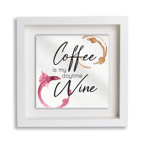 Coffee is my daytime Wine Frame Decor