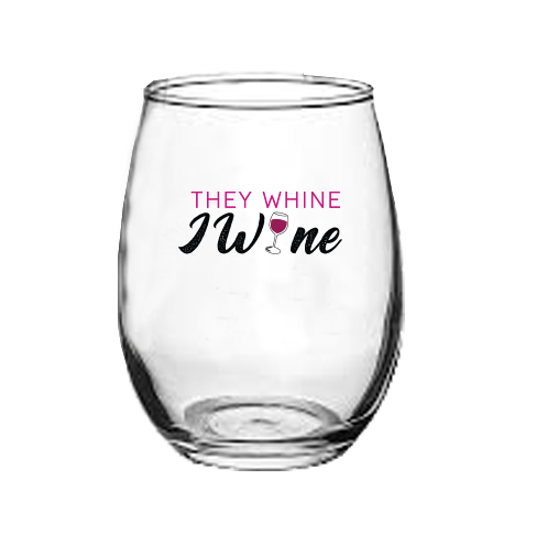 They Whine I Wine Stemless Wine Glass