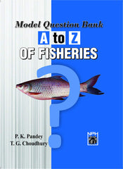 Model Question Bank A to Z of Fisheries by Pandey P K. and Choudhary T G