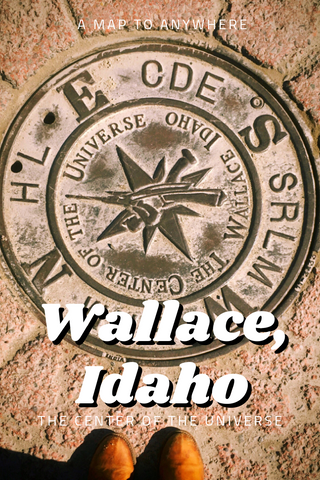 Wallace Idaho the Center of the Universe