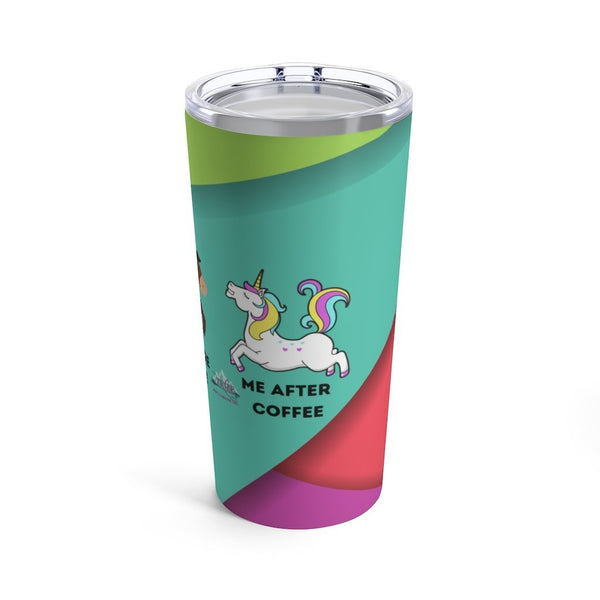 Me Before Coffee Tumbler 20oz - Our Tribe Inc