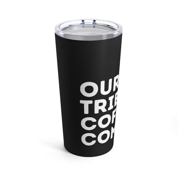 Our Tribe Coffee.Com Tumbler 20oz - Our Tribe Inc