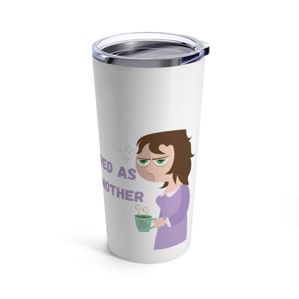 Tired As A Mother Tumbler 20oz - Our Tribe Inc