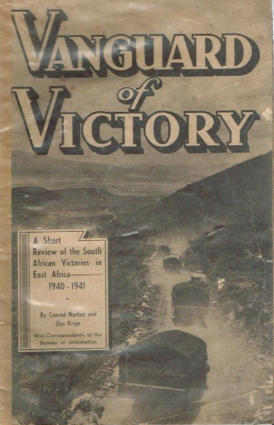 Vanguard of victory: a short review of the South African victories in East Africa, 1940-1941 by Conrad Norton & Uys Krige