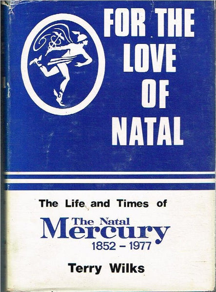 For the love of Natal the life and times of the Natal Mercury 1852-1977 Terry Wilks