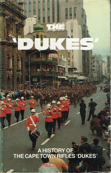 The 'DUKES' A history of the Cape Town Rifles Neil Orpen