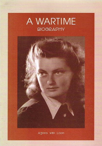 A wartime biography Agnes van Loon (signed)