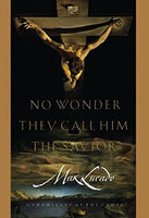 No Wonder They Call Him the Savior: Experiencing the Truth of the Cross by Max Lucado