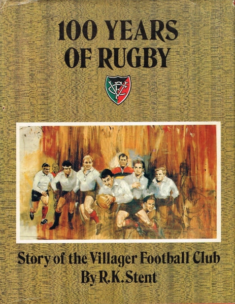 100years of rugby story of the Villager football club R K Stent