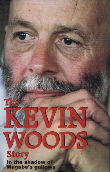 The Kevin Woods story in the shadow of Mugabe's gallows (signed)