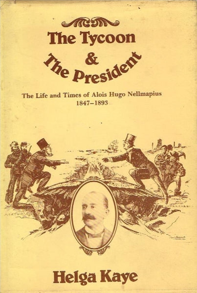 The tycoon & the president the life and times of Alois Hugo Nellmapius 1847-1893 Helga Kaye