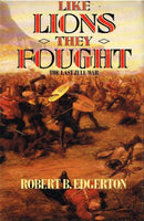 Like lions they fought the last zulu war Robert B Edgerton