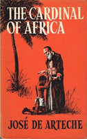 The Cardinal of Africa Charles Lavigerie founder of the white fathers Jose de Arteche