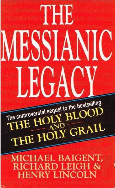 The messianic legacy Michael Baigent, Richard Leigh & Henry Lincoln