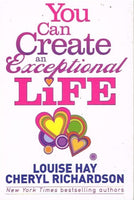 You can create an exceptional life Louise Hay Cheryl Richardson