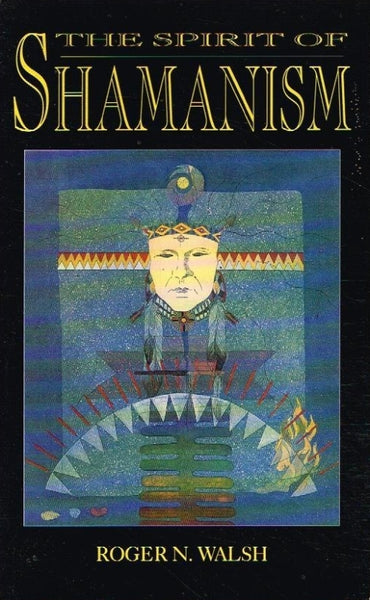 The spirit of shamanism Roger N Walsh