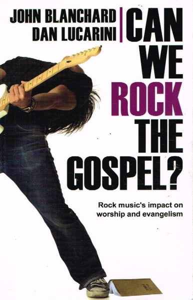 Can we rock the gospel ? John Blanchard Dan lucarini