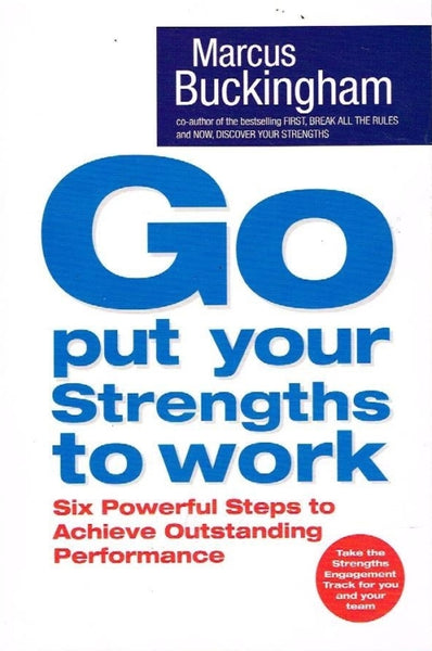 Go put your strengths to work Marcus Buckingham
