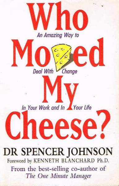 Who moved my cheese ? Dr Spencer Johnson