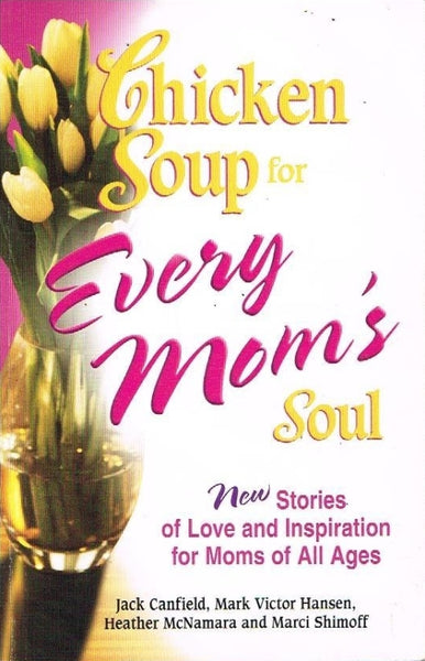 Chicken soup for every mother's soul Jack Canfield,Mark Victor Hansen