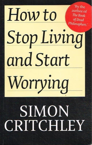 How to stop living and start worrying Simon Critchley