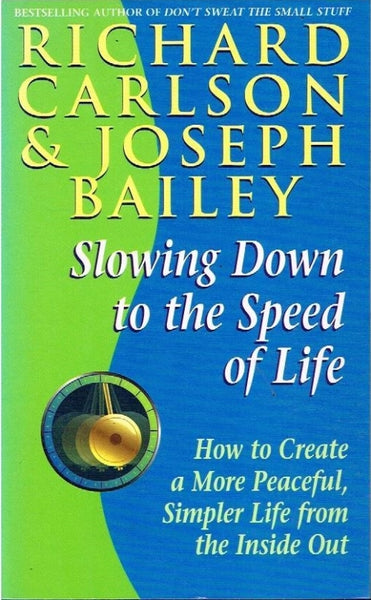 Slowing down to the speed of life Richard Carlson & Joseph Bailey