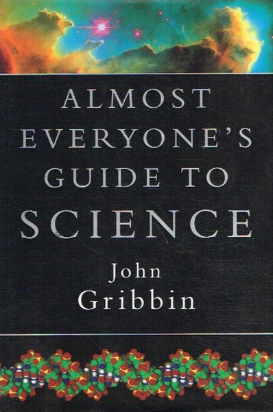 Almost everyone's guide to science John Gribbon