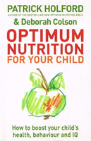 Optimum nutrition for your child Patrick Holford