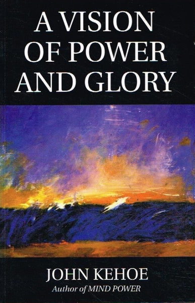 A vision of power and glory John Kehoe