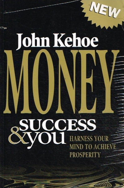 Money success & you John Kehoe