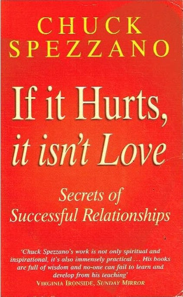 If it hurts,it isn't love Chuck Spezzano