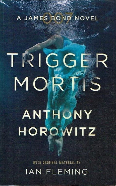 Trigger Mortis Anthony Horowitz (James Bond )