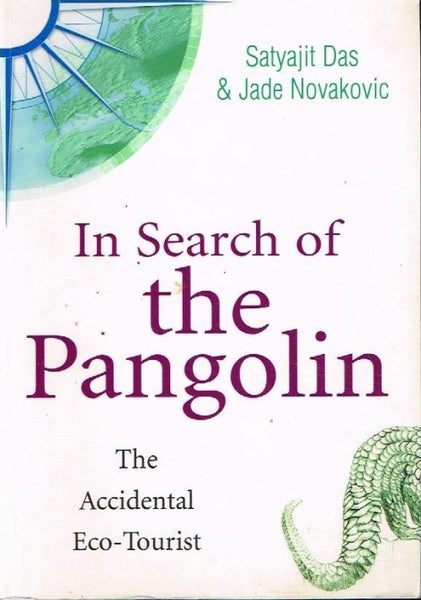 In search of the Pangolin the accidental eco-tourist Satyajit Das & Jade Novakovic