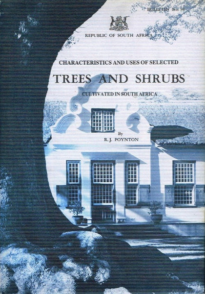 Characteristics and uses of selected trees and shrubs cultivated in South Africa by R J Poynton