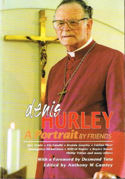 Dennis Hurley a portrait by friends foreword by Desmond Tutu
