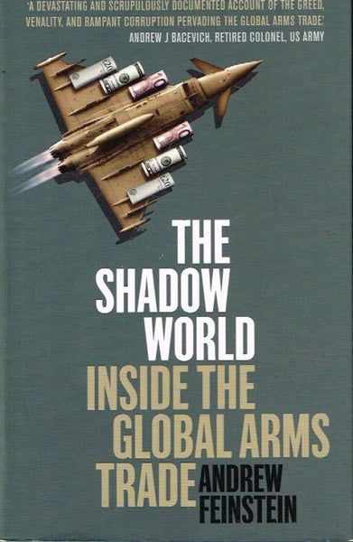 The shadow world inside the Global arms trade Andrew Feinstein