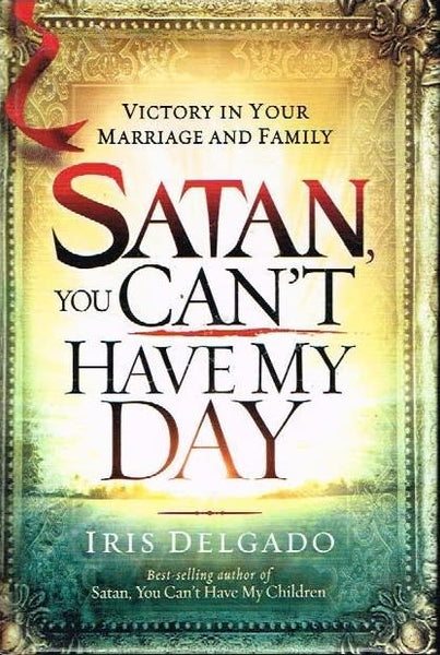 Satan,you can't have my day Iris Delgado