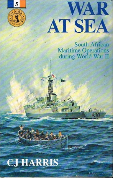 War at sea South African maritime operations during World War II C J Harris
