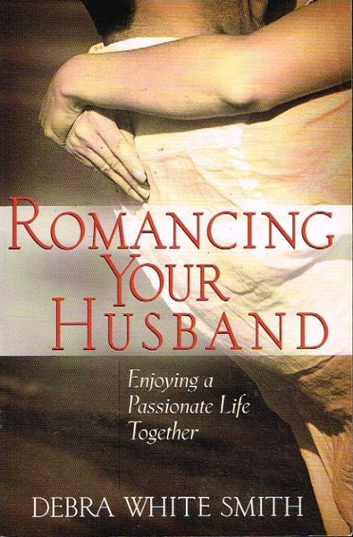Romancing your husband Debra White Smith