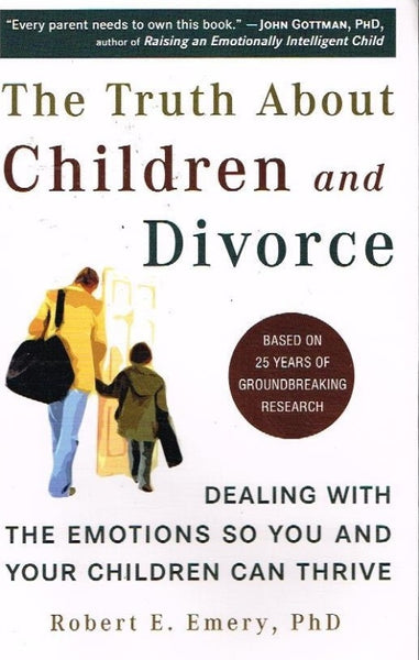 The truth about children and divorce Robert E Emery Ph.D.