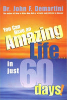 You can have an amazing life...in just 60 days Dr John F Demartini